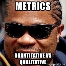 Xzibit - metrics quantitative vs qualitative