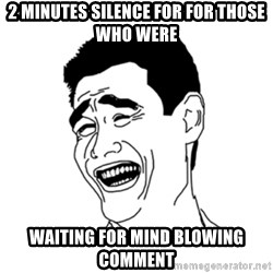 FU*CK THAT GUY - 2 MINUTES SILENCE FOR FOR THOSE WHO WERE WAITING FOR MIND BLOWING COMMENT