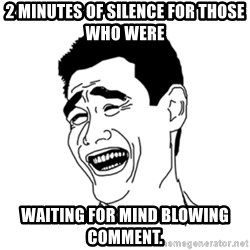 FU*CK THAT GUY - 2 minutes of silence for those who were  Waiting for mind blowing comment.