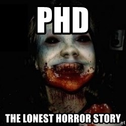 scary meme - PhD The lonest horror story