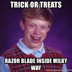 Bad Luck Brian - trick or treats razor blade inside milky way