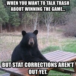 Patient Bear - When you want to talk trash about winning the game... But stat corrections aren't out yet.