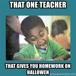I love coloring kid - that one teacher that gives you homework on hallowen
