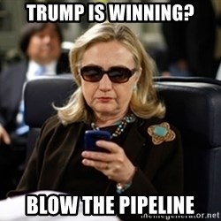 Hillary Text - trump is winning? blow the pipeline