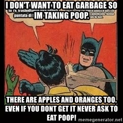 Batman Slap Robin Blasphemy - I don't want to eat garbage so im taking poop. There are apples and oranges too. Even if you dont get it NEVER ask to eat poop!