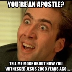 You Don't Say Nicholas Cage - You're an apostle? Tell me more about how you witnessed Jesus 2000 years ago