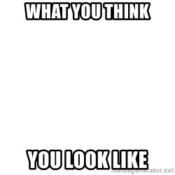 Blank Template - What you think you look like