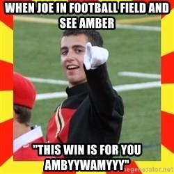 """lovett - When Joe in football field and see amber """"this win is for you ambyywamyyy"""""""