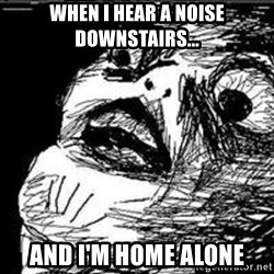 Omg Rage Guy - When I hear a noise downstairs... and I'm home alone