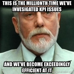 exceedingly efficient - This is the millionth time we've invesigated KPI issues and we've become exceedingly efficient at it