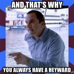 J walter weatherman - AND THAT'S WHY you always have a heyward