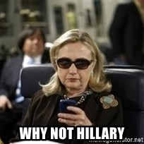 Hillary Text -  WHY NOT HILLARY