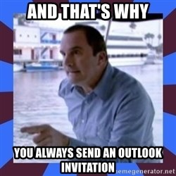 J walter weatherman - AND THAT'S WHY YOU ALWAYS SEND AN OUTLOOK INVITATION