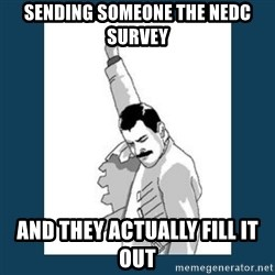 Freddy Mercury - Sending someone the NEDC survey And they actually fill it out