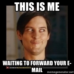 Tobey_Maguire - this is me waiting to forward your e-mail