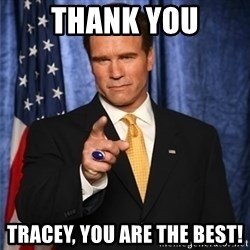 arnold schwarzenegger - Thank you Tracey, you are the Best!