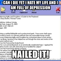Text - can i die yet i hate my life and i am full of depression NAILED IT!