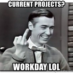 Mr Rogers gives the finger - current projects? workday lol