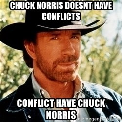 Chuck Norris Pwns - Chuck norris doesnt have conflicts Conflict have Chuck Norris