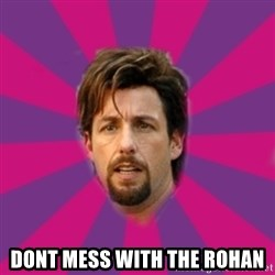zohan -  DONT MESS WITH THE ROHAN