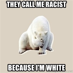 Bad RPer Polar Bear - they call me racist because i'm white