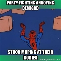 60's spiderman - party fighting annoying demigod stuck moping at their bodies