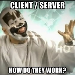 Insane Clown Posse - CLIENT / SERVER HOW DO THEY WORK?