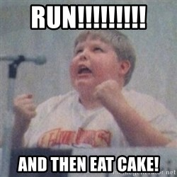 The Fotographing Fat Kid  - Run!!!!!!!!! AND THEN EAT CAKE!