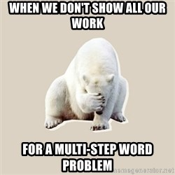 Bad RPer Polar Bear - When we don't show all our work for a multi-step word problem