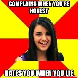Rebecca Black - complains when you're honest hates you when you lie