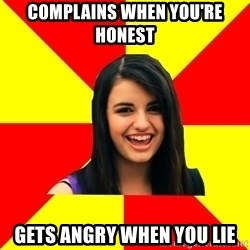 Rebecca Black - complains when you're honest gets angry when you lie