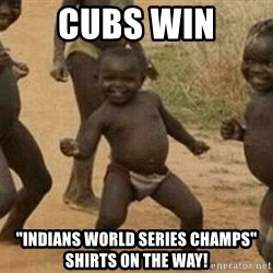 """Success African Kid - cubs win """"indians world series champs"""" shirts on the way!"""