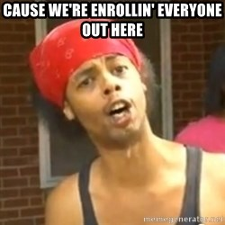 Antoine Dodson - cause we're enrollin' everyone out here