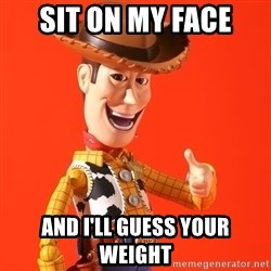 Perv Woody - Sit on my Face And I'll guess your weight