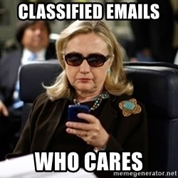 Hillary Text - Classified emails  who cares