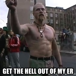 Techno Viking -  Get the hell out of my ER