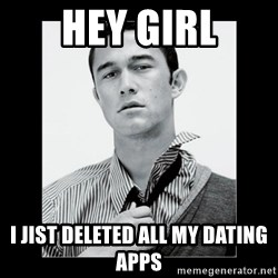 Hey Girl (Joseph Gordon-Levitt) - Hey girl I jist deleted all my dating apps