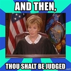 Judge Judy - And Then, Thou Shalt Be Judged