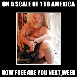 Sexy Scotsman - On a scale of 1 to America how free are you next week