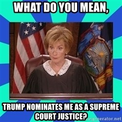 Judge Judy - What do you mean, Trump nominates me as a supreme court justice?