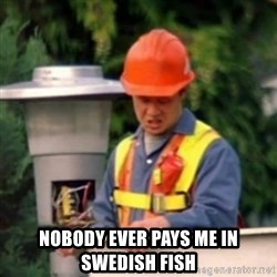 No One Ever Pays Me in Gum -  nobody ever pays me in swedish fish