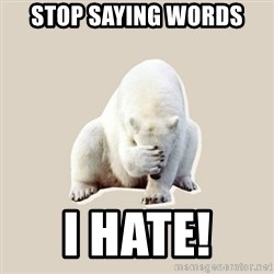 Bad RPer Polar Bear - Stop saying words  I HATE!