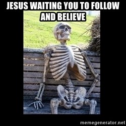 Still Waiting - Jesus waiting you to follow and believe