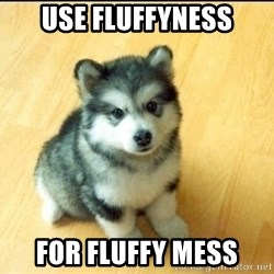 Baby Courage Wolf - use fluffyness for fluffy mess