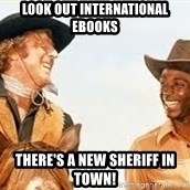 Blazing saddles - Look out International eBooks There's a new sheriff in town!