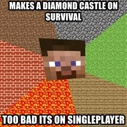 Minecraft Guy - Makes a diamond castle on survival Too bad its on singleplayer
