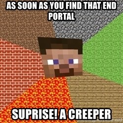 Minecraft Guy - As soon as you find that end portal Suprise! A creeper