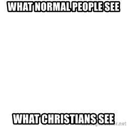 Blank Template - What Normal people see What christians see