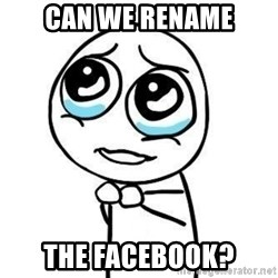 Please guy - can we rename the Facebook?