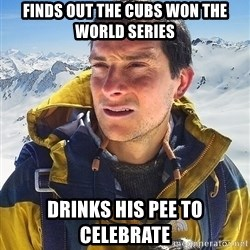 Bear Grylls - finds out the Cubs Won The World Series drinks his pee to celebrate